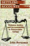 Settling Accounts Violence, Justice, and Accountability in Postsocialist Europe
