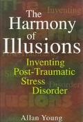 Harmony of Illusions Inventing Post-Traumatic Stress Disorder