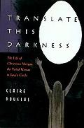 Translate This Darkness The Life of Christiana Morgan, the Veiled Woman in Jung's Circle