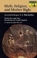 Myth, Religion, and Mother Right Selected Writings of J.J. Bachofen