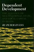 Dependent Development The Alliance of Multinational, State, and Local Capital in Brazil