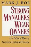 Strong Managers, Weak Owners The Political Roots of American Corporate Finance