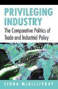Privileging Industry The Comparative Politics of Trade and Industrial Policy