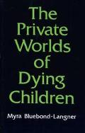 Private Worlds of Dying Children