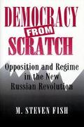 Democracy from Scratch Opposition and Regime in the New Russian Revolution