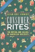 Consumer Rites The Buying & Selling of American Holidays