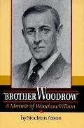 Brother Woodrow: A Memoir of Woodrow Wilson
