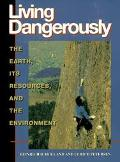 Living Dangerously The Earth, Its Resources, and the Environment