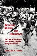 Between Mutiny and Obedience: The Case of the French Fifth Infantry Division during World Wa...
