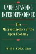 Understanding Interdependence The Macroeconomics of the Open Economy