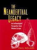 Neanderthal Legacy An Archaeological Perspective from Western Europe