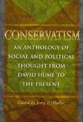 Conservatism An Anthology of Social and Political Thought from David Hume to the Present
