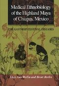 Medical Ethnobiology of the Highland Maya of Chiapas, Mexico