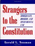 Strangers to the Constitution Immigrants, Borders, and Fundamental Law