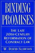 Binding Promises The Late 20Th-Century Reformation of Contract Law