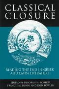 Classical Closure Reading the End in Greek and Latin Literature