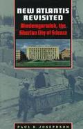 New Atlantis Revisited : Akademgorodok, the Siberian City of Science - Paul R. Josephson - H...