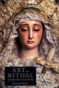 Art and Ritual in Golden-Age Spain Sevillian Confraternities and the Processional Sculpture ...