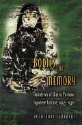 Bodies of Memory Narratives of War in Postwar Japanese Culture, 1945-1970