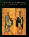 Icons of Their Bodies Saints and Their Images in Byzantium