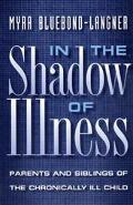 In the Shadow of Illness Parents and Siblings of the Chronically Ill Child
