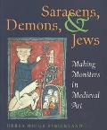 Saracens, Demons, & Jews Making Monsters in Medieval Art