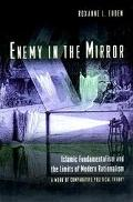 Enemy in the Mirror Islamic Fundamentalism and the Limits of Modern Rationalism