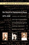 Search for Mathematical Roots, 1870-1940 Logics, Set Theories, and the Foundations of Mathem...