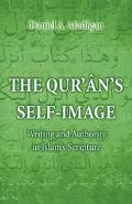 Qur'An's Self-Image Writing and Authority in Islam's Scripture