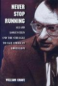 Never Stop Running Allard Lowenstein and the Struggle to Save American Liberalism