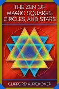 Zen of Magic Squares, Circles, and Stars An Exhibition of Surprising Structures Across Dimen...