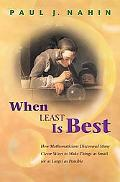 When Least Is Best How Mathematicians Discovered Many Clever Ways to Make Things Small or As...
