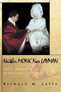Neither Monk Nor Layman Clerical Marriage in Modern Japanese Buddhism