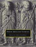 From Ireland Coming Irish Art from the Early Christian to the Late Gothic Period and Its Eur...