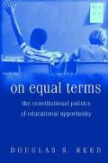 On Equal Terms The Constitutional Politics of Educational Opportunity