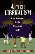 After Liberalism Mass Democracy in the Managerial State