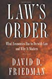 Law's Order What Economics Has to Do With Law and Why It Matters