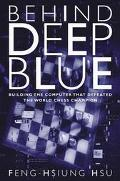 Behind Deep Blue Building the Computer That Defeated the World Chess Champion