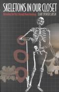 Skeletons in Our Closet Revealing Our Past Through Bioarchaeology