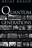Quantum Generations A History of Physics in the Twentieth Century