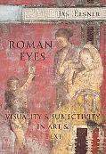 Roman Eyes Visuality and Subjectivity in Art and Text