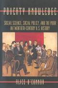 Poverty Knowledge Social Science, Social Policy, and the Poor in Twentieth-Century U.S. History