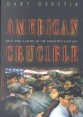 American Crucible: Race and Nation in the Twentieth Century