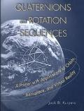 Quaternions and Rotation Sequences A Primer With Applications to Orbits, Aerospace, and Virt...