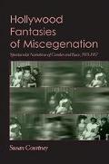 Hollywood Fantasies of Miscegenation Spectacular Narratives of Gender and Race