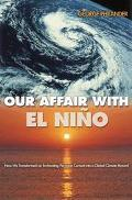 Our Affair With El Nino How We Transformed an Enchanting Peruvian Current into a Global Clim...
