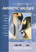 Complete Guide to the Antarctic Wildlife Birds and Marine Mammals of the Antarctic Continent...