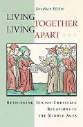 Living Together, Living Apart Rethinking Jewish-Christian Relations in the Middle Ages