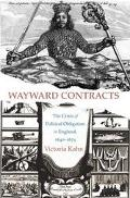 Wayward Contracts The Crisis of Political Obligation in England, 1640-1674