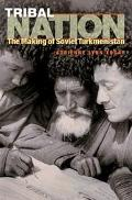 Tribal Nation The Making of Soviet Turkmenistan